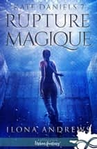 Rupture Magique - Kate Daniels, T7 ebook by Ilona Andrews