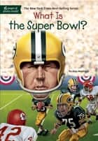 What Is the Super Bowl? ebook by Dina Anastasio, David Groff, Who HQ