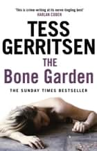 The Bone Garden ebook by Tess Gerritsen