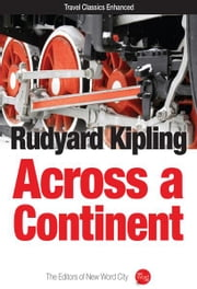 Across a Continent ebook by Rudyard Kipling and The Editors of New Word City