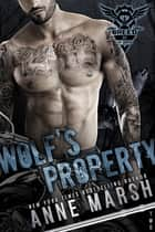 Wolf's Property - A Wolf Pack Motorcycle Club Book ebook by Anne Marsh