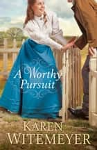 A Worthy Pursuit ebook by Karen Witemeyer