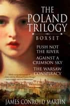 The Poland Trilogy: Push Not the River; Against a Crimson Sky; The Warsaw Conspiracy - (The Complete Historical Saga) Box Set ebook by James Conroyd Martin