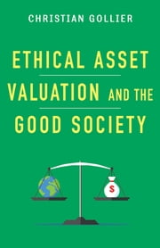 Ethical Asset Valuation and the Good Society ebook by Christian Gollier
