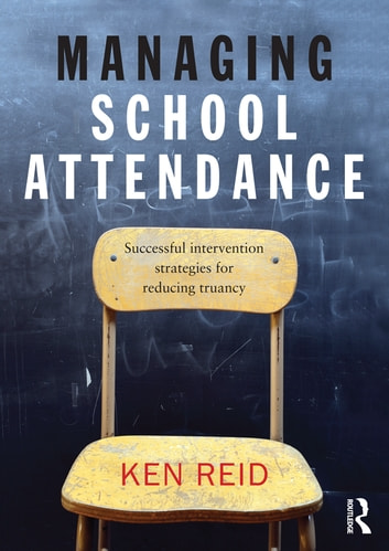 Managing School Attendance - Successful intervention strategies for reducing truancy ebook by Ken Reid