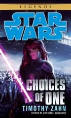 Choices of One: Star Wars Legends ebook by Timothy Zahn