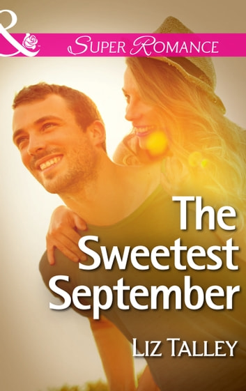 The Sweetest September (Mills & Boon Superromance) (Home in Magnolia Bend, Book 1) ebook by Liz Talley