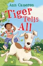 Tiger Tells All ebook by Ann Cameron, Lauren Castillo