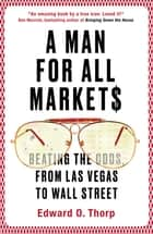 A Man for All Markets - Beating the Odds, from Las Vegas to Wall Street ebook by Edward O Thorp