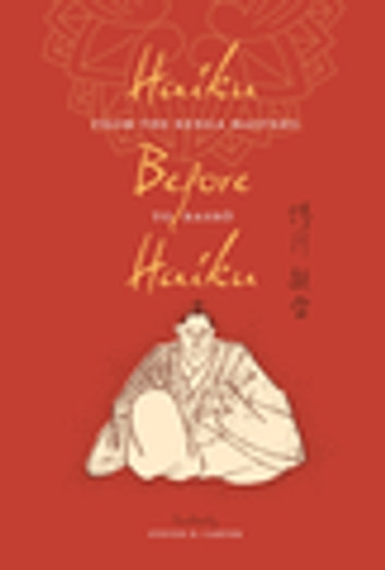 Haiku Before Haiku - From the Renga Masters to Basho ebook by Steven Carter