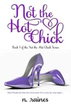 Not the Hot Chick - A New Adult Contemporary Romance ebook by N. Raines