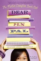Dear Pen Pal ebook by Heather Vogel Frederick
