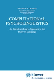 Computational Psycholinguistics - An Interdisciplinary Approach to the Study of Language ebook by Matthew W. Crocker
