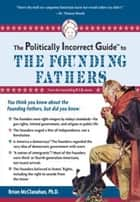 The Politically Incorrect Guide to the Founding Fathers ebook by Brion McClanahan