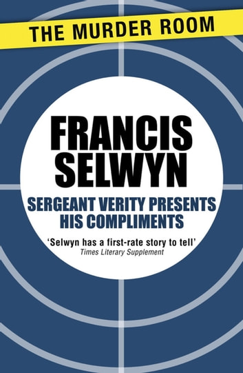 Sergeant Verity Presents His Compliments ebook by Francis Selwyn