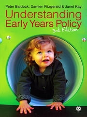Understanding Early Years Policy ebook by Peter Baldock,Janet Kay,Damien Fitzgerald