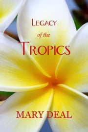 Legacy of the Tropics ebook by Mary Deal