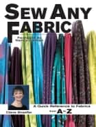 Sew Any Fabric - A Quick Reference to Fabrics from A to Z eBook by Claire Shaeffer