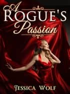 A Rogue's Passion ebook by Jessica Wolf