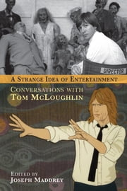 A Strange Idea of Entertainment: Conversations with Tom Mcloughlin ebook by Joseph Maddrey