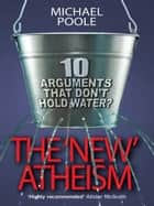 The New Atheism ebook by Michael Poole
