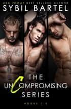 The Uncompromising Series: Books 1 - 3 - The Uncompromising Series ebook by Sybil Bartel