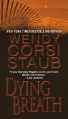 Dying Breath ebook by Wendy Corsi Staub