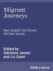Migrant Journeys - New Zealand taxi drivers tell their stories ebook by Adrienne Jansen, Liz Grant
