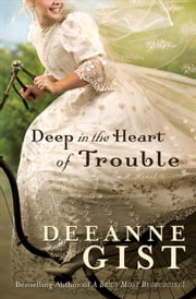 Deep in the Heart of Trouble ebook by Deeanne Gist