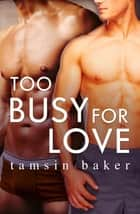 Too Busy For Love (novella) (Novella) ebook by Tamsin Baker