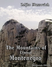 The Mountains of Central Montenegro ebook by Zeljko Mussovich