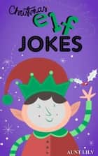 Books For Kids: Christmas Elf Jokes ebook by Aunt Lily