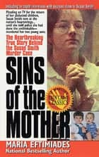 Sins of the Mother - The Heartbreaking True Story Behind the Susan Smith Murder Case ebook by Maria Eftimiades