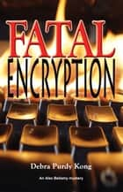 Fatal Encryption ebook by Debra Purdy Kong