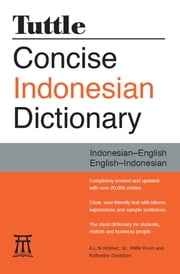 Tuttle Concise Indonesian Dictionary - Indonesian-English English-Indonesian ebook by A.L.N. Kramer,Sr.,Willie Koen,Katherine Davidsen