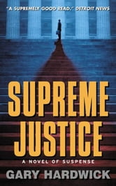 Supreme Justice - A Novel Of Suspense ebook by Gary Hardwick