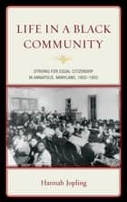 Life in a Black Community - Striving for Equal Citizenship in Annapolis, Maryland, 1902-1952 ebook by Hannah Jopling