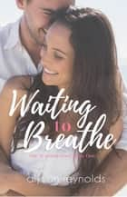 Waiting to Breathe - The Waiting Duet ebook by Alyson Reynolds
