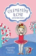Clementine Rose and the Ballet Break-In 8 ebook by Mrs Jacqueline Harvey