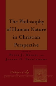 The Philosophy of Human Nature in Christian Perspective ebook by Peter J. Weigel,Joseph G. Prud'homme