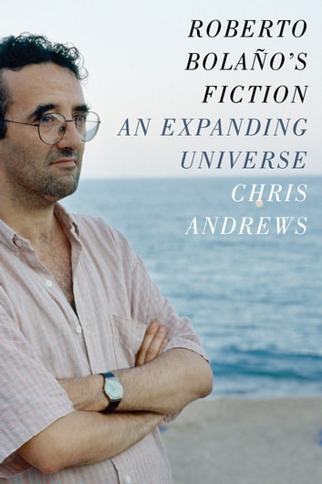 Roberto Bolaño's Fiction - An Expanding Universe ebook by Chris Andrews