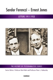 Sandor Ferenczi - Ernest Jones - Letters 1911-1933 ebook by Ferenczi,Jones,Eros,Robinson,Szekacs-Weisz