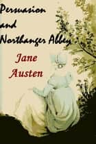 Persuasion and Northanger Abbey ebook by Jane Austen