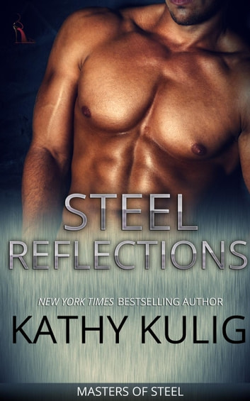 Steel Reflections - Masters of Steel series, #1 ebook by Kathy Kulig