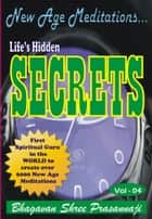 New Age Meditations...Life's Hidden Secrets.(Vol-04) ebook by Bhagavan Shree Prasannaji