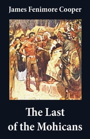 The Last of the Mohicans (illustrated) + The Pathfinder + The Deerslayer (3 Unabridged Classics) ebook by James  Fenimore Cooper,N.C.  Wyeth