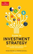 The Economist Guide To Investment Strategy 4th Edition - How to understand markets, risk, rewards and behaviour ebook by Peter Stanyer, Stephen Satchell