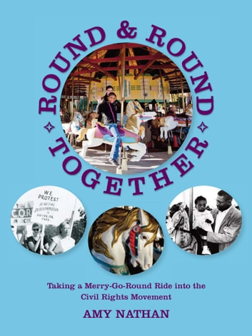 Round and Round Together - Taking a Merry-Go-Round Ride into the Civil Rights Movement ebook by Amy Nathan