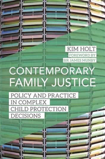 Contemporary Family Justice - Policy and Practice in Complex Child Protection Decisions ebook by Kim Holt