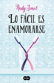 Lo fácil es enamorarse ebook by Andy Jones